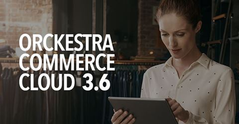 Orckestra Commerce Cloud Updates